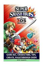 Super Smash Brothers for Nintendo 3ds Unofficial Game DLC, Characters, Tips, Che