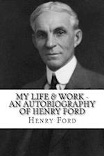 My Life & Work - An Autobiography of Henry Ford