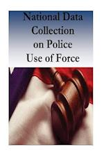 National Data Collection on Police Use of Force