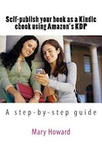 Self-Publish Your Book as a Kindle eBook Using Amazon's Kdp