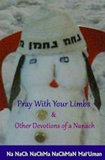 Pray with Your Limbs & Other Devotions of a Nanach