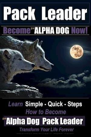 Bog, paperback Pack Leader Become the Alpha Dog Now! af MR Paul Allen Pearce