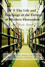 V 9 the Life and Teachings of the Father of Modern Humanism