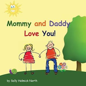 Mommy and Daddy Love You! af Sally Helmick North