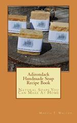 Adirondack Handmade Soap Recipe Book