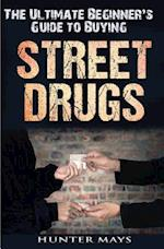 The Ultimate Beginner's Guide to Buying Street Drugs