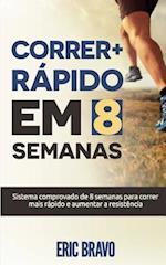 Como Correr Mais Rapido Em 8 Semanas