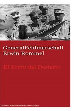 Generalfeldmarschall Erwin Rommel El Zorro del Desierto af MR Gustavo Uruena a.