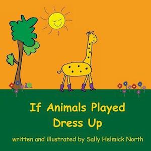 If Animals Played Dress Up af Sally Helmick North