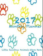 2017 Monthly Planner Little Rainbow Animals Were Here