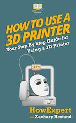 How to Use a 3D Printer
