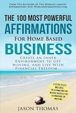 Affirmation - The 100 Most Powerful Affirmations for Home Based Business - 2 Amazing Affirmative Bonus Books Included for Success & Investing