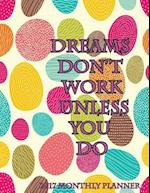 Dreams Don't Work Unless You Do 2017 Monthly Planner