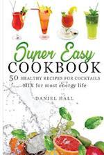 Super Easy Cookbook. 50 Healthy Recipes for Cocktails.