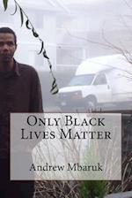 Only Black Lives Matter