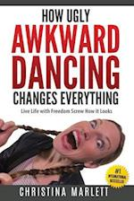 How Ugly Awkward Dancing Changes Everything