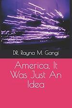 America, It Was Just an Idea