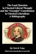 The Land Question in Classical Liberal Thought and the ?Georgist? Contribution