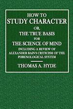 How to Study Character; Or, the True Basis for the Science of Mind