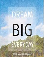 Dream Big Everyday 2017 Monthly Planner