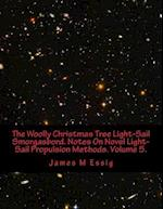 The Woolly Christmas Tree Light-Sail Smorgasbord. Notes on Novel Light-Sail Propulsion Methods. Volume 5.