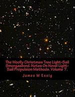 The Woolly Christmas Tree Light-Sail Smorgasbord. Notes on Novel Light-Sail Propulsion Methods. Volume 7.
