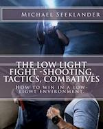 The Low Light Fight -Shooting, Tactics, Combatives