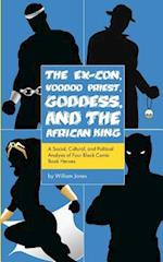 The Ex-Con, Voodoo Priest, Goddess, and the African King