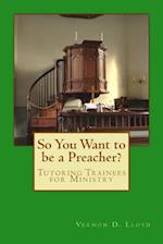 So You Want to Be a Preacher?