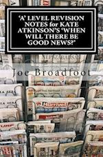 'A' Level Revision Notes for Kate Atkinson's 'When Will There Be Good News?'