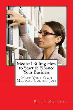 Bog, paperback Medical Billing How to Start & Finance Your Business af Brian Mahoney