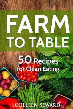 Farm to Table af Colleen Seward