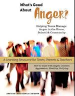 What's Good about Anger? Helping Teens Manage Anger in the Home, School & Community