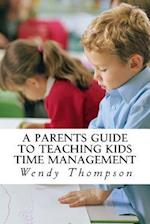 A Parents Guide to Teaching Kids Time Management