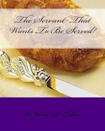 The Servant That Wants to Be Served!