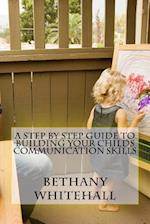 A Step by Step Guide to Building Your Childs Communication Skills