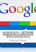 Google Plus - Network Marketing Domination with Google Plus