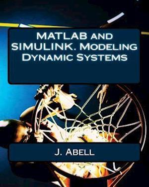 MATLAB and Simulink. Modeling Dynamic Systems af J. Abell