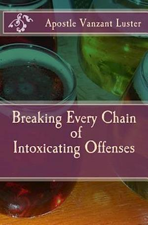 Bog, paperback Breaking Every Chain of Intoxicating Offenses af Apostle Vanzant Luster
