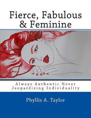 Bog, paperback Fierce, Fabulous & Feminine af Phyllis Anne Taylor