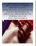 Implementation of Disclosure in Federal District Courts, with Specific Attention to Courts' Responses to Selected Amendments to Federal Rule of Civil
