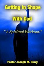 Getting in Shape with God; A Spiritual Work-Out