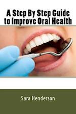 A Step by Step Guide to Improve Oral Health