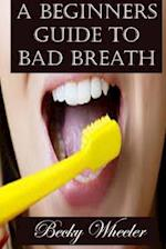 A Beginners Guide to Bad Breath