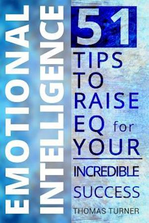 Bog, paperback Emotional Intelligence - 51 Tips to Raise Eq for Your Incredible Success. How to af Thomas Turner