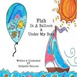 Fish in a Balloon & Under My Boat