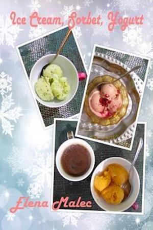 Ice Cream, Sorbet, Yogurt af Elena Malec