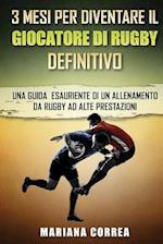 3 Mesi Per Diventare Il Giocatore Di Rugby Definitivo