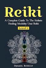 Reiki a Complete Guide to the Holistic Healing Modality Usui Reiki Level 1