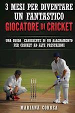 3 Mesi Per Diventare Un Fantastico Giocatore Di Cricket